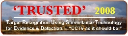 TRUSTED - Target Recognition Using Surveillance Technology for Evidence and Detection - A campaign to improve the effectiveness of existing video surveillance security systems.